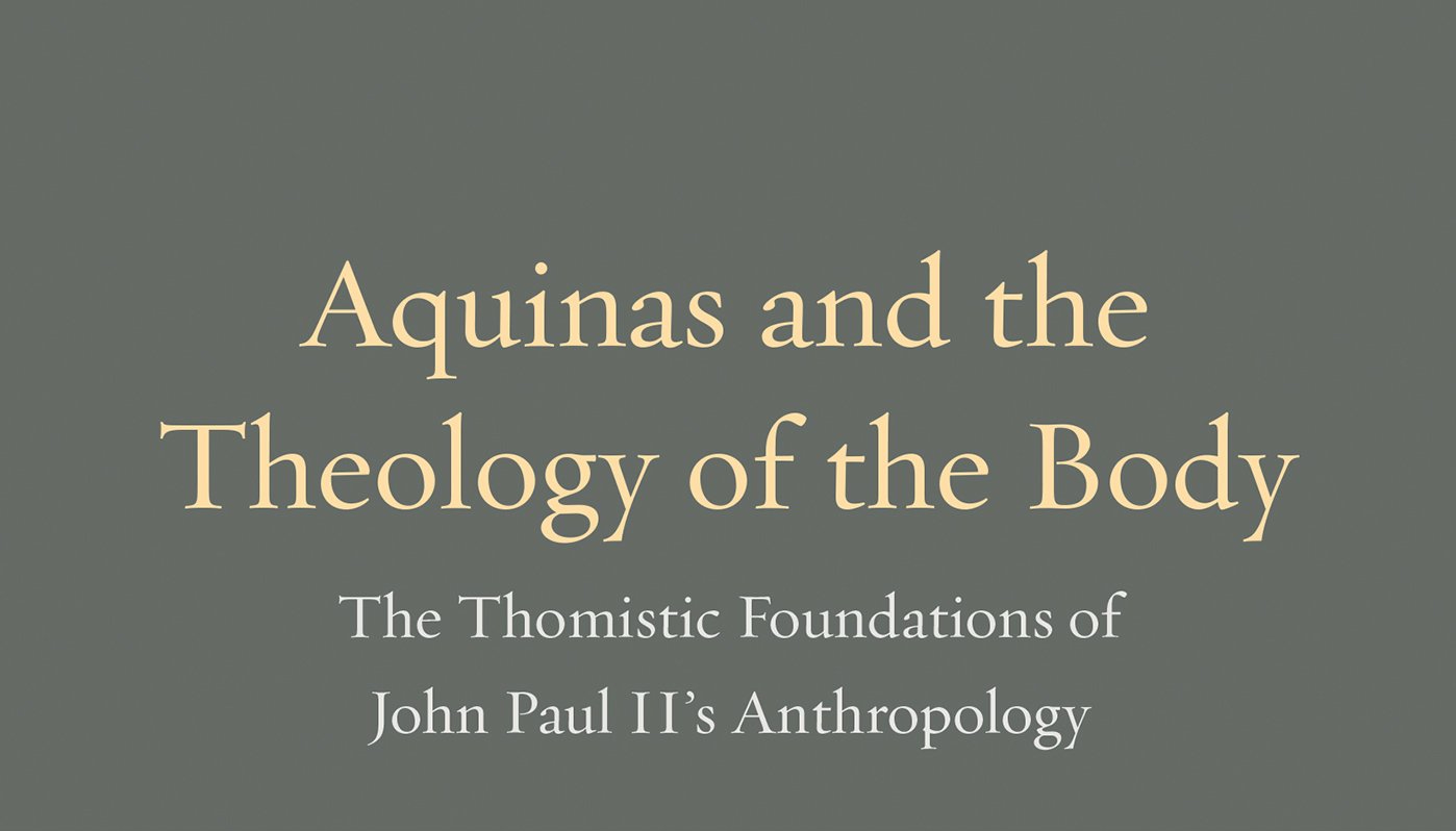 Thomism of the Body: St. John Paul II's Thomistic Anthropology of Marriage & Sexuality